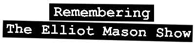 Remembering the Elliot Mason Show