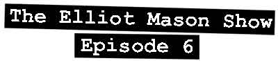The Elliot Mason Show episode 6