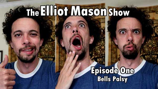 The Elliot Mason Show Episode One Bells Palsy