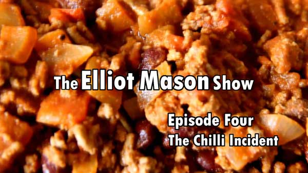 The Elliot Mason Show Episode 4. The Chilli Incident