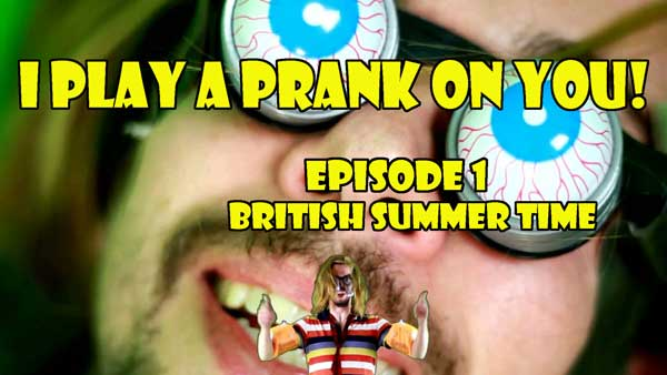 I play a prank on you. British summer time