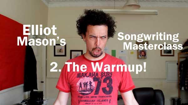 Elliot Mason's Songwriting Masterclass 2: The Warm up