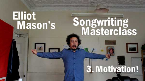 Elliot Mason's Songwriting Masterclass 3: Motivation