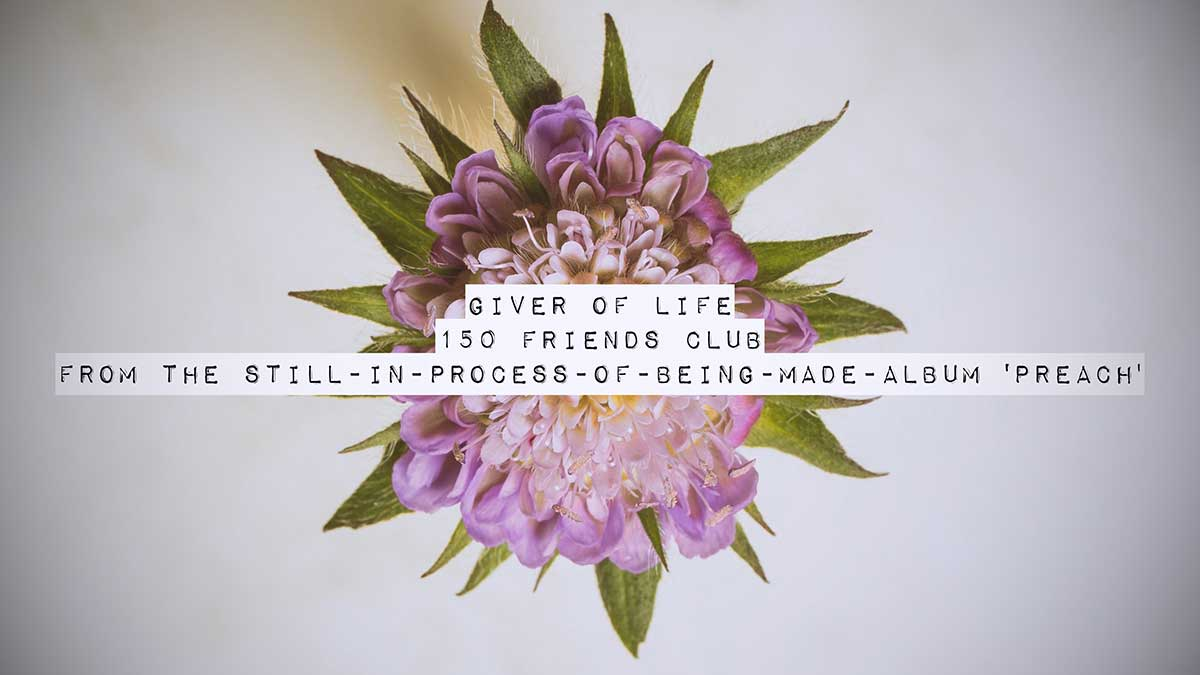 Giver Of Life by The 150 Friends Club